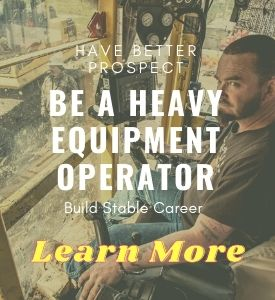 Be a Heavy Equipment Operator